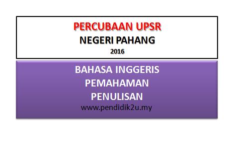 Soalan Percubaan UPSR Bahasa Inggeris 2016 Pahang