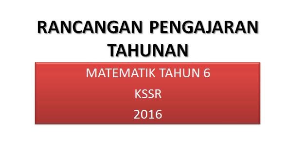 Rancangan Pengajaran Tahunan Matematik Tahun 6 KSSR 2016
