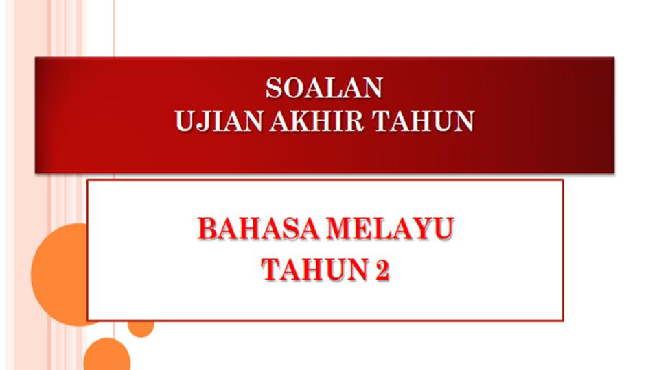 Soalan Ujian Akhir Tahun Bahasa Melayu Tahun 2