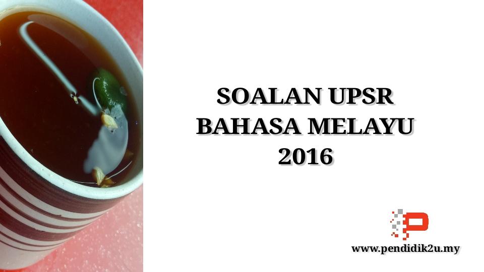Soalan UPSR Bahasa Melayu 2016