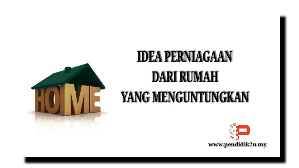 Idea Perniagaan Dari Rumah Yang Menguntungkan