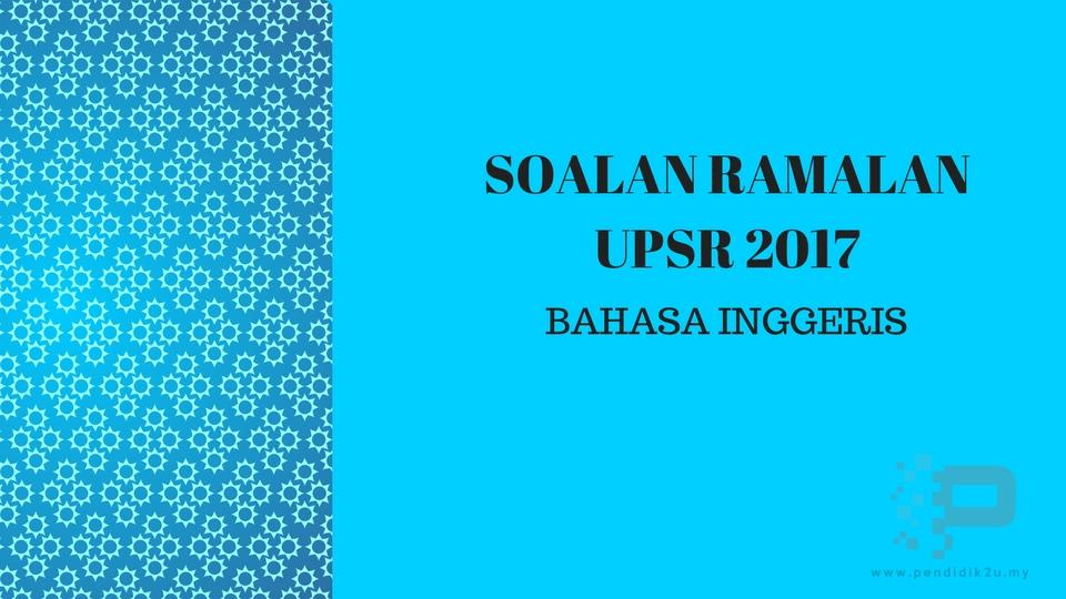 Soalan Ramalan UPSR 2017 Bahasa Inggeris