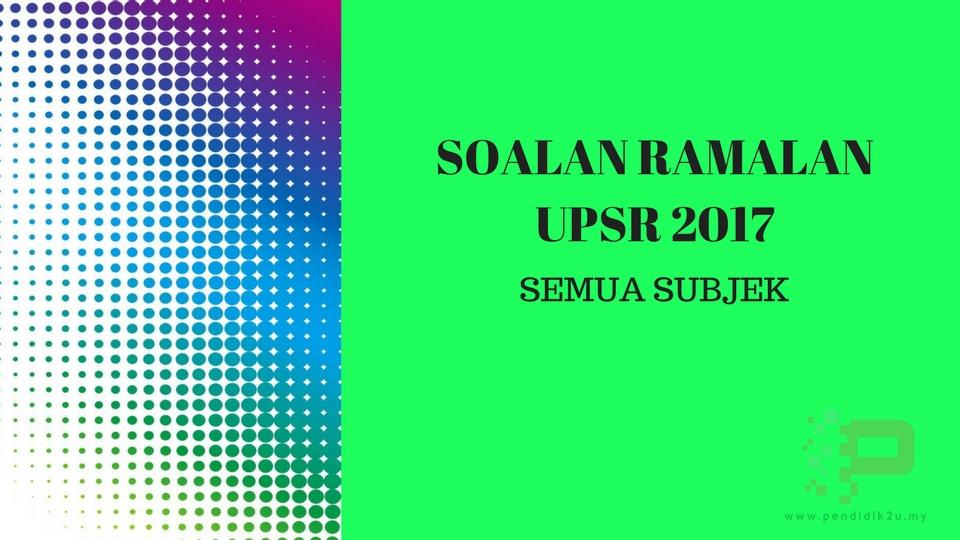 Soalan Ramalan UPSR 2017 Semua Subjek