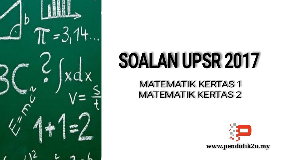Soalan UPSR 2017 Matematik Kertas 1 dan 2