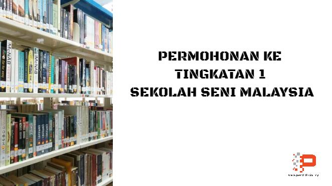 Permohonan ke Tingkatan 1 Sekolah Seni Malaysia Sesi 2019