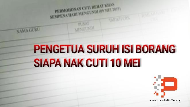 Pengetua Prihatin Suruh Isi Borang Siapa Nak Cuti 10 Mei