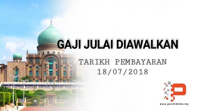 Gaji Bulan Julai 2018 Diawalkan