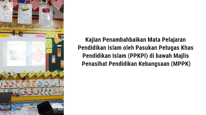Kajian Penambahbaikan Pendidikan Islam oleh Pasukan Petugas Khas Pendidikan Islam (PPKPI) di bawah Majlis Penasihat Pendidikan Kebangsaan (MPPK)