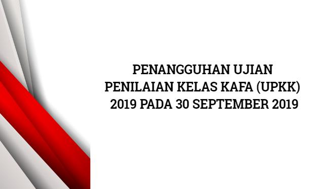PENANGGUHAN UJIAN PENILAIAN KELAS KAFA (UPKK) 2019