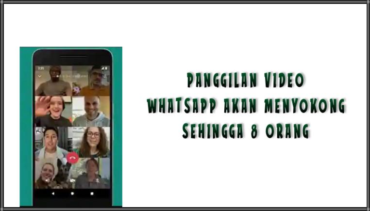 Panggilan Video Whatsapp Akan Menyokong Sehingga 8 Orang