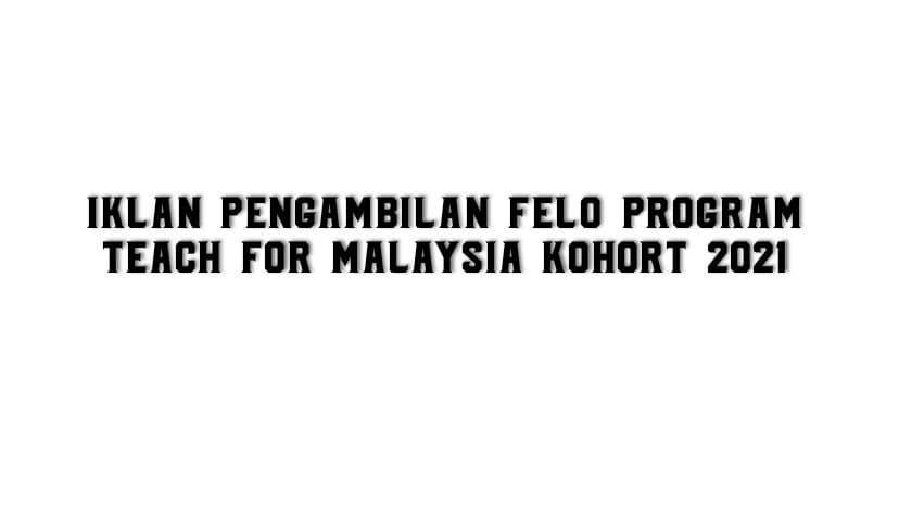 PENGAMBILAN FELO PROGRAM TEACH FOR MALAYSIA KOHORT 2021