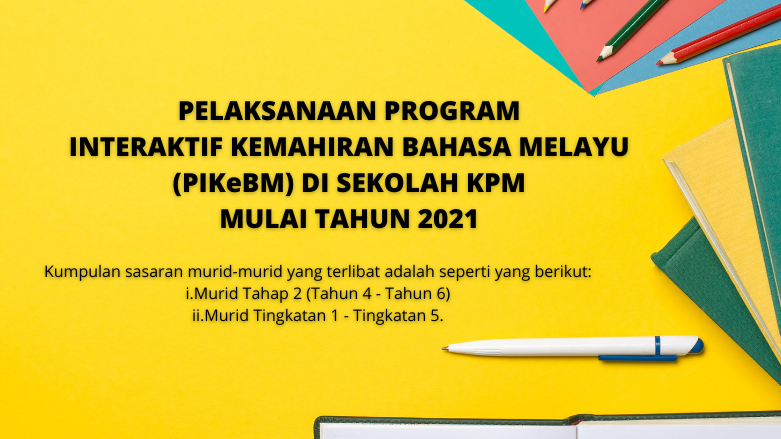 PELAKSANAAN PROGRAM INTERAKTIF KEMAHIRAN BAHASA MELAYU DI SEKOLAH KPM MULAI TAHUN 2021