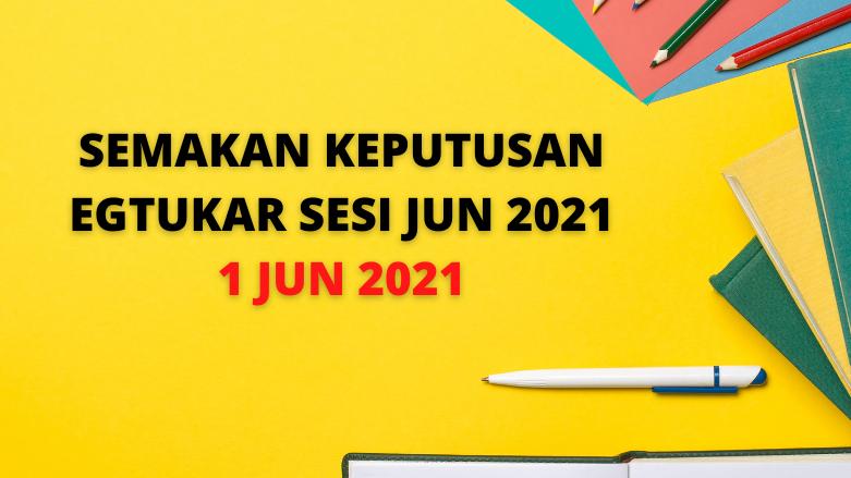 Keputusan eGtukar Sesi Jun Boleh Disemak 1 Jun 2021